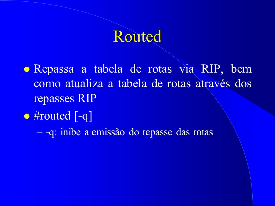 Routed Repassa a tabela de rotas via RIP, bem como atualiza a tabela de rotas através dos repasses RIP.