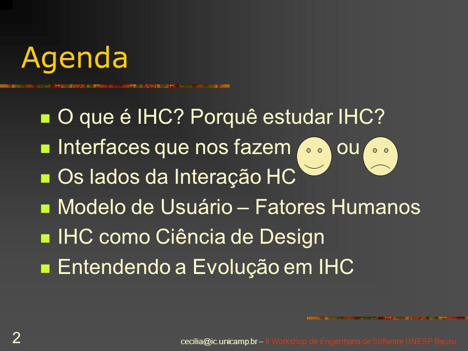 Agenda O que é IHC Porquê estudar IHC Interfaces que nos fazem ou