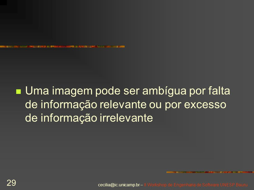 Uma imagem pode ser ambígua por falta de informação relevante ou por excesso de informação irrelevante