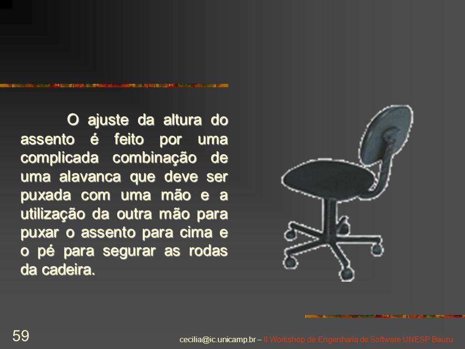 O ajuste da altura do assento é feito por uma complicada combinação de uma alavanca que deve ser puxada com uma mão e a utilização da outra mão para puxar o assento para cima e o pé para segurar as rodas da cadeira.
