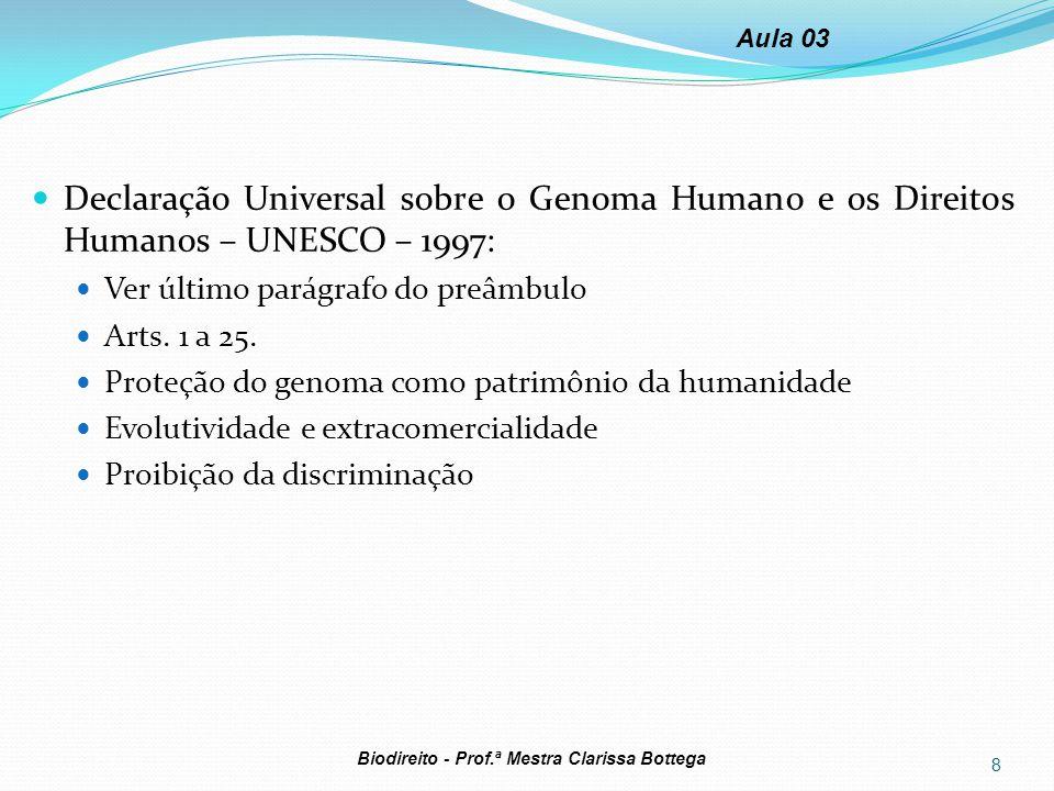 Aula 03 Declaração Universal sobre o Genoma Humano e os Direitos Humanos – UNESCO – 1997: Ver último parágrafo do preâmbulo.