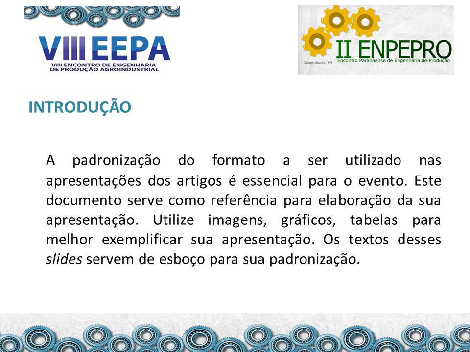 INTRODUÇÃO A padronização do formato a ser utilizado nas apresentações dos artigos é essencial para o evento.