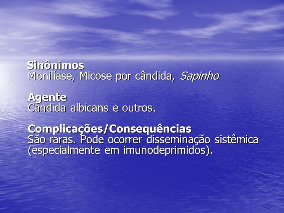 Sinônimos Monilíase, Micose por cândida, Sapinho Agente Candida albicans e outros.