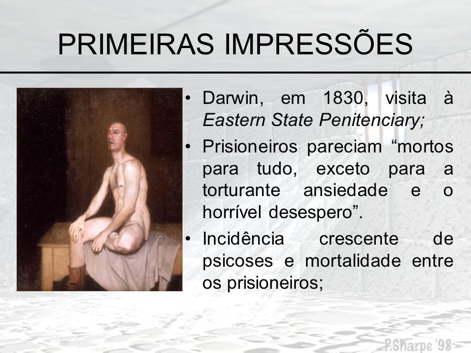 PRIMEIRAS IMPRESSÕES Darwin, em 1830, visita à Eastern State Penitenciary;