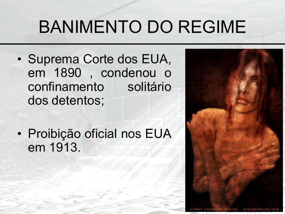 BANIMENTO DO REGIME Suprema Corte dos EUA, em 1890 , condenou o confinamento solitário dos detentos;