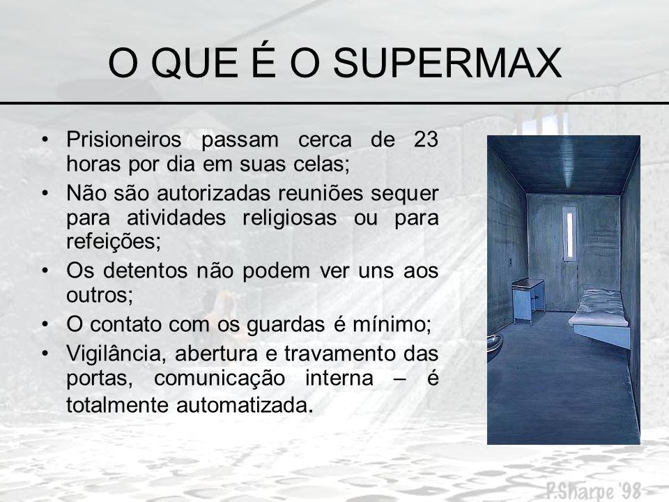 O QUE É O SUPERMAX Prisioneiros passam cerca de 23 horas por dia em suas celas;