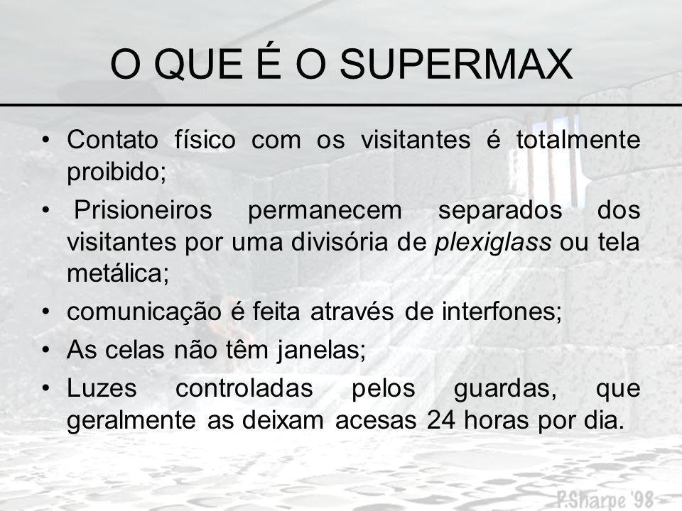 O QUE É O SUPERMAX Contato físico com os visitantes é totalmente proibido;