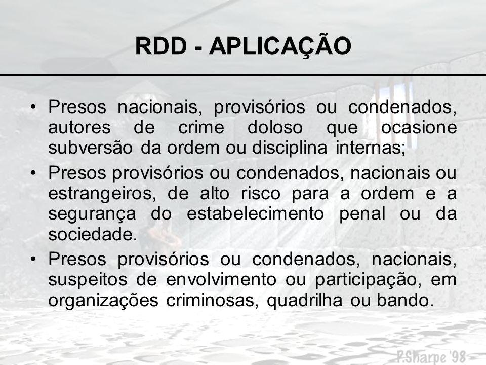 RDD - APLICAÇÃO Presos nacionais, provisórios ou condenados, autores de crime doloso que ocasione subversão da ordem ou disciplina internas;