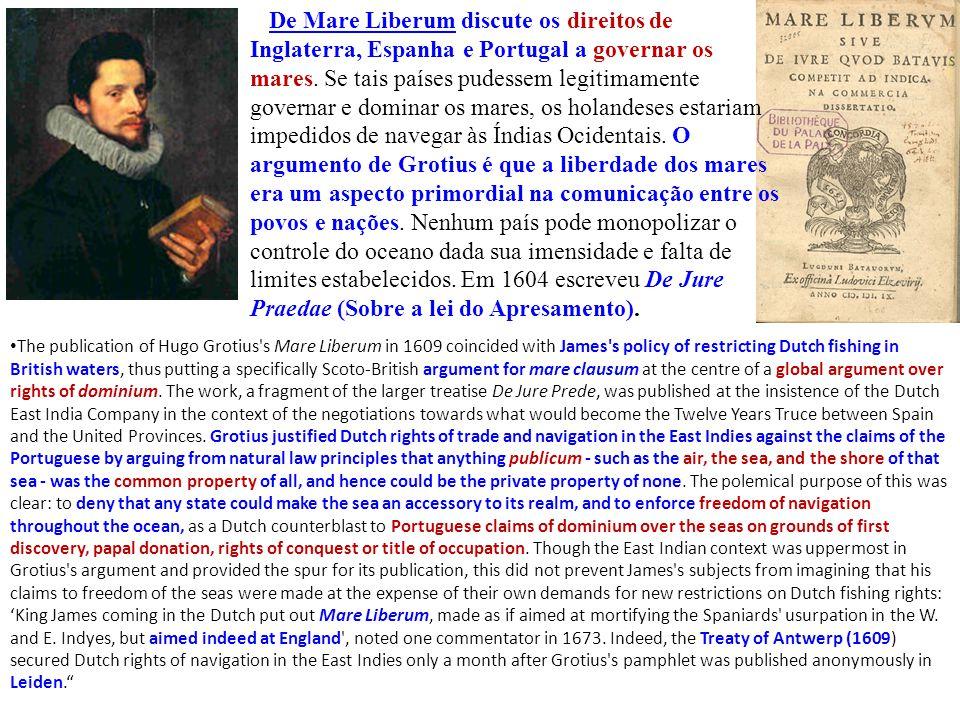 De Mare Liberum discute os direitos de Inglaterra, Espanha e Portugal a governar os mares. Se tais países pudessem legitimamente governar e dominar os mares, os holandeses estariam impedidos de navegar às Índias Ocidentais. O argumento de Grotius é que a liberdade dos mares era um aspecto primordial na comunicação entre os povos e nações. Nenhum país pode monopolizar o controle do oceano dada sua imensidade e falta de limites estabelecidos. Em 1604 escreveu De Jure Praedae (Sobre a lei do Apresamento).
