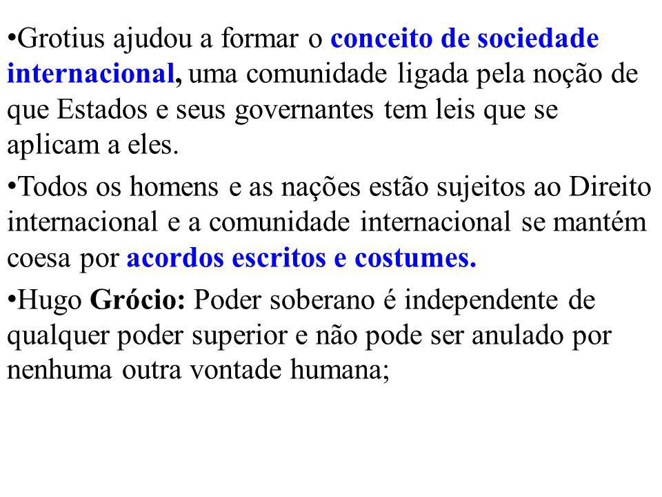 Grotius ajudou a formar o conceito de sociedade internacional, uma comunidade ligada pela noção de que Estados e seus governantes tem leis que se aplicam a eles.