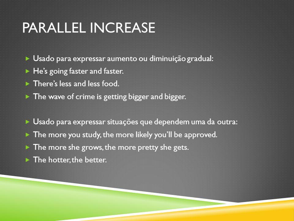 PARALLEL INCREASE Usado para expressar aumento ou diminuição gradual: