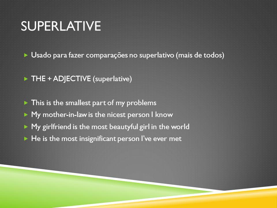 SUPERLATIVE Usado para fazer comparações no superlativo (mais de todos) THE + ADJECTIVE (superlative)