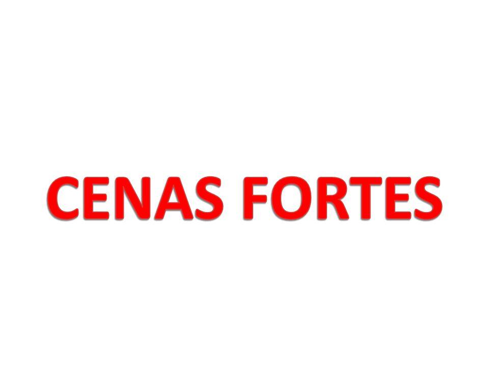 CENAS FORTES