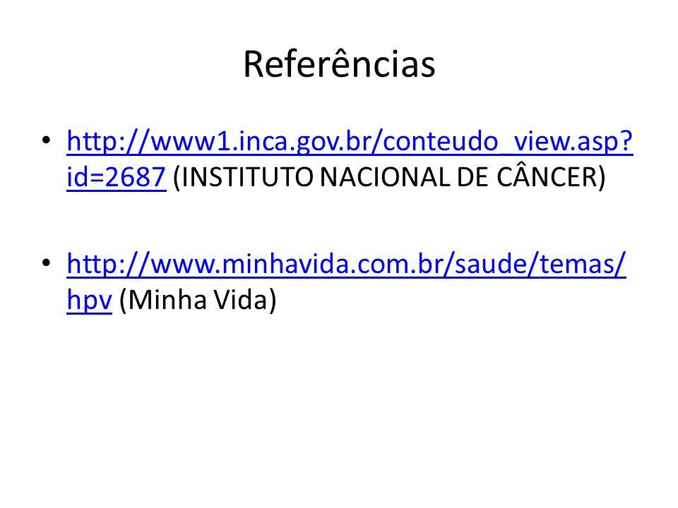 Referências http://www1.inca.gov.br/conteudo_view.asp id=2687 (INSTITUTO NACIONAL DE CÂNCER)