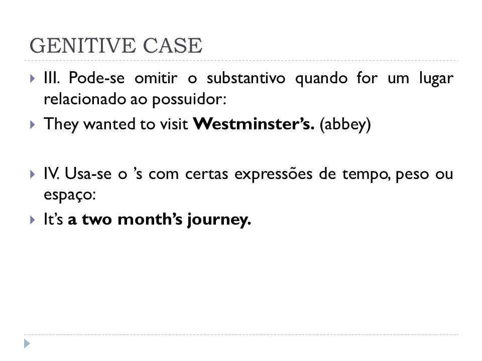 GENITIVE CASE III. Pode-se omitir o substantivo quando for um lugar relacionado ao possuidor: They wanted to visit Westminster's. (abbey)