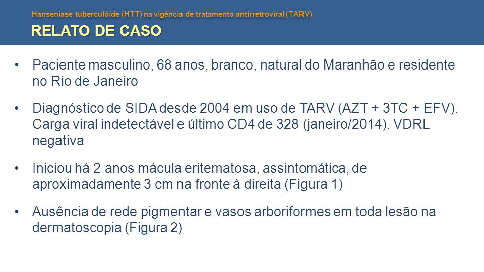 RELATO DE CASO Paciente masculino, 68 anos, branco, natural do Maranhão e residente no Rio de Janeiro.