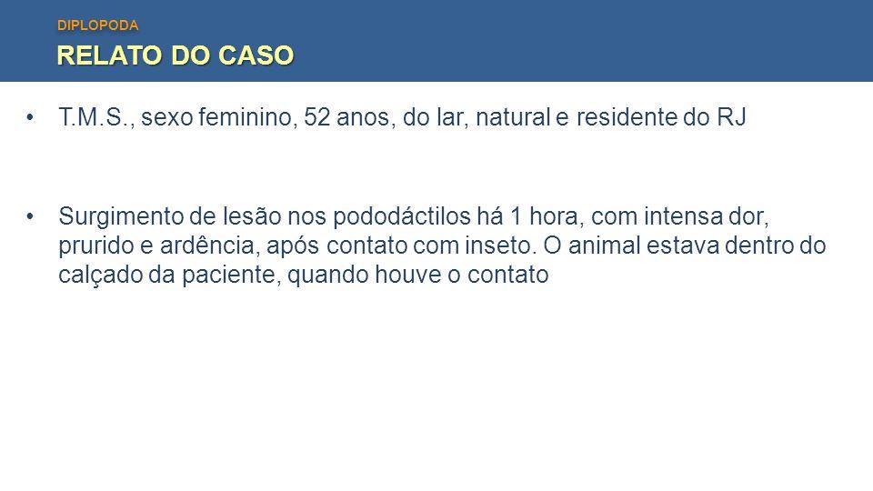 RELATO DO CASO T.M.S., sexo feminino, 52 anos, do lar, natural e residente do RJ.