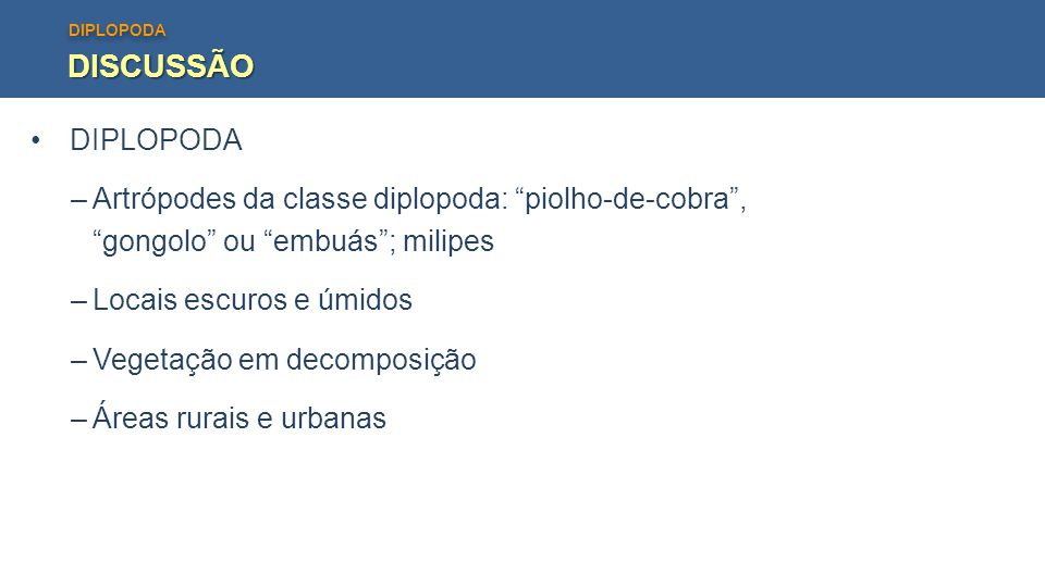 DISCUSSÃO DIPLOPODA Artrópodes da classe diplopoda: piolho-de-cobra ,