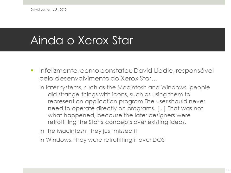 David Lamas, ULP, 2010 Ainda o Xerox Star. Infelizmente, como constatou David Liddle, responsável pelo desenvolvimento do Xerox Star…