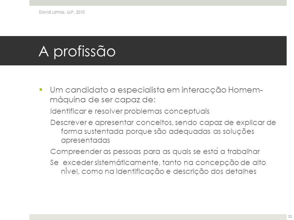 David Lamas, ULP, 2010 A profissão. Um candidato a especialista em interacção Homem- máquina de ser capaz de: