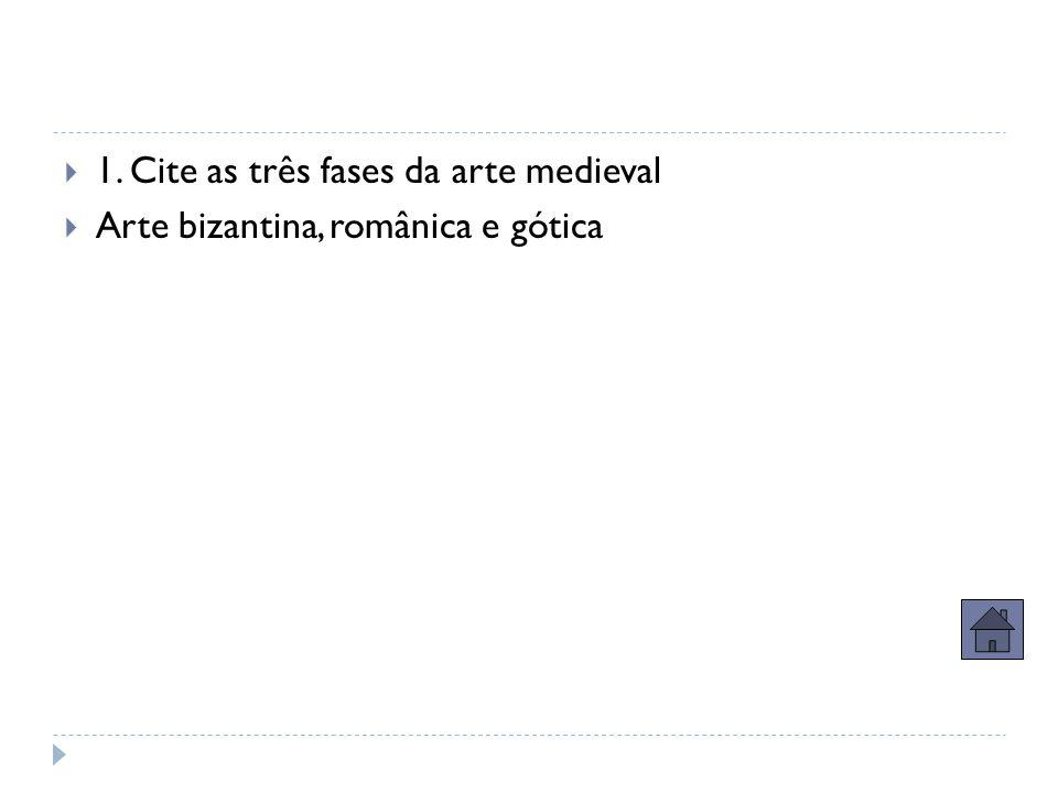 1. Cite as três fases da arte medieval