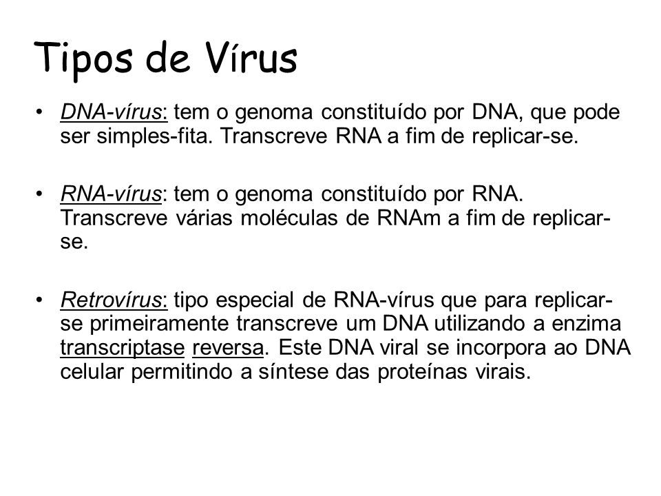 Tipos de Vírus DNA-vírus: tem o genoma constituído por DNA, que pode ser simples-fita. Transcreve RNA a fim de replicar-se.