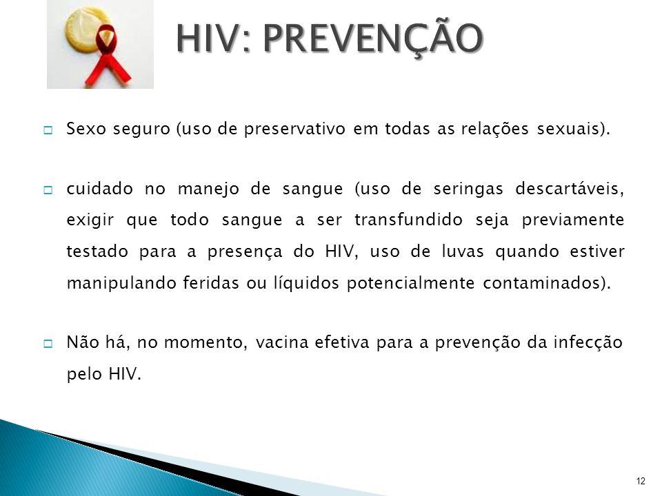 HIV: PREVENÇÃO Sexo seguro (uso de preservativo em todas as relações sexuais).