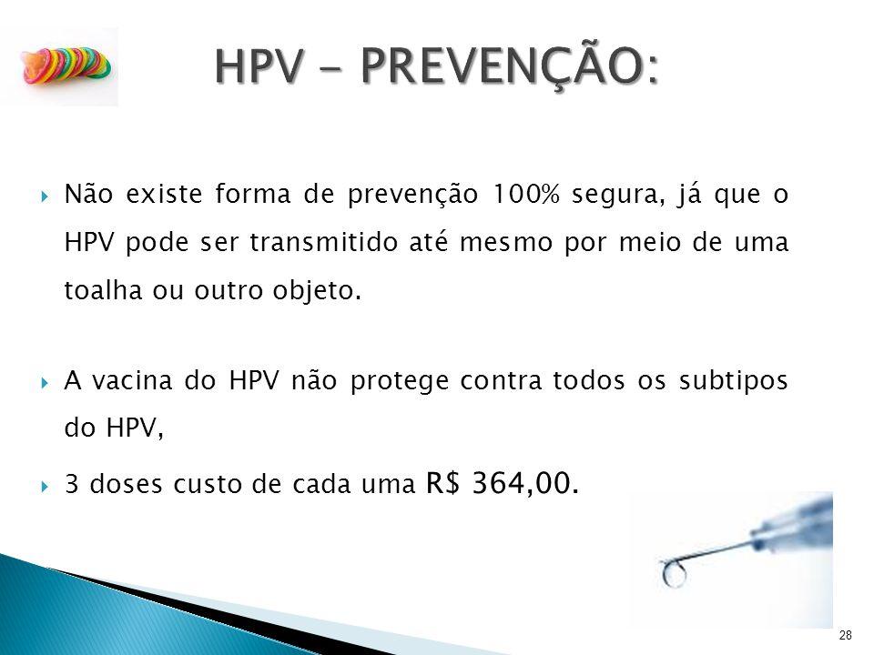 HPV - PREVENÇÃO: Não existe forma de prevenção 100% segura, já que o HPV pode ser transmitido até mesmo por meio de uma toalha ou outro objeto.