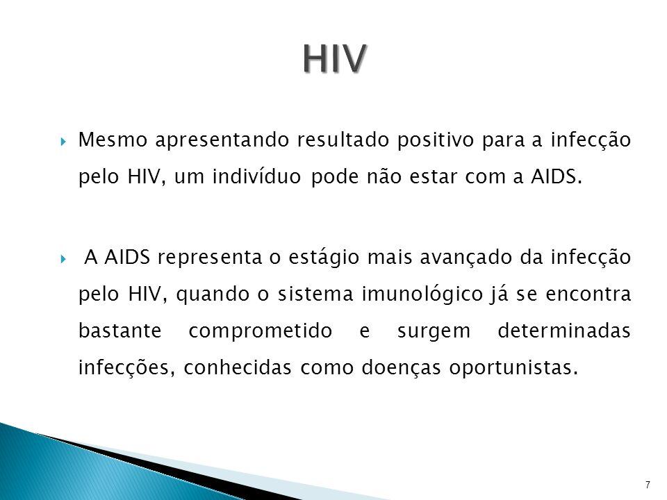 HIV Mesmo apresentando resultado positivo para a infecção pelo HIV, um indivíduo pode não estar com a AIDS.