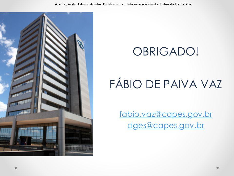 OBRIGADO! FÁBIO DE PAIVA VAZ fabio.vaz@capes.gov.br dges@capes.gov.br