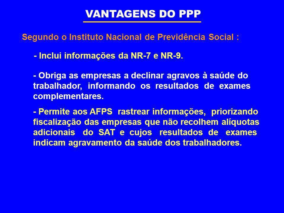 VANTAGENS DO PPP Segundo o Instituto Nacional de Previdência Social :