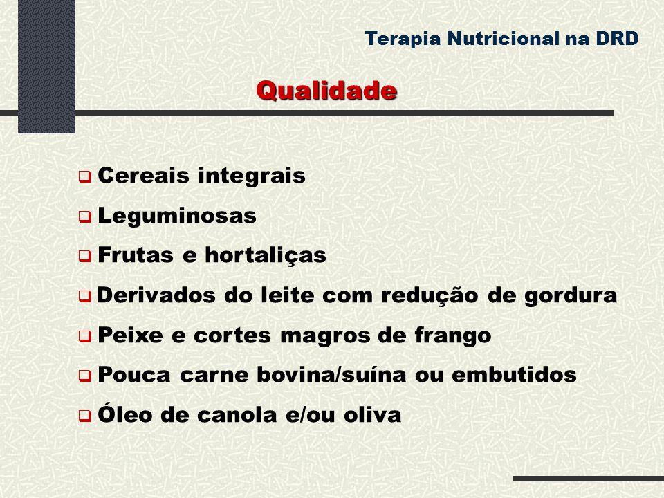Qualidade Terapia Nutricional na DRD  Cereais integrais  Leguminosas