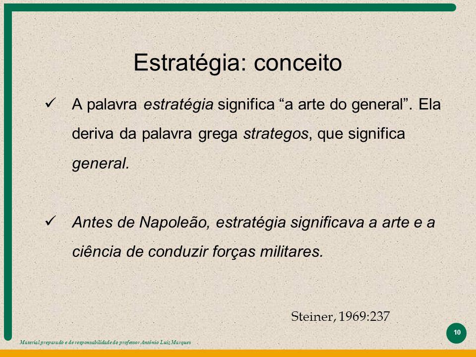 Estratégia: conceito A palavra estratégia significa a arte do general . Ela deriva da palavra grega strategos, que significa general.