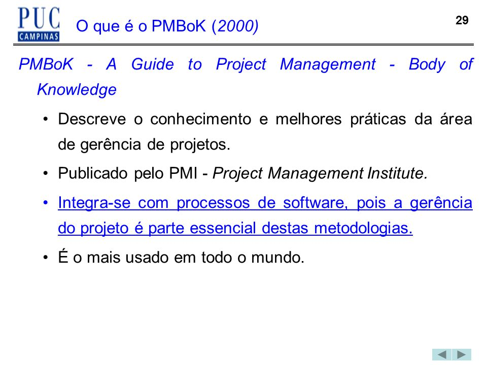 O que é o PMBoK (2000) PMBoK - A Guide to Project Management - Body of Knowledge.