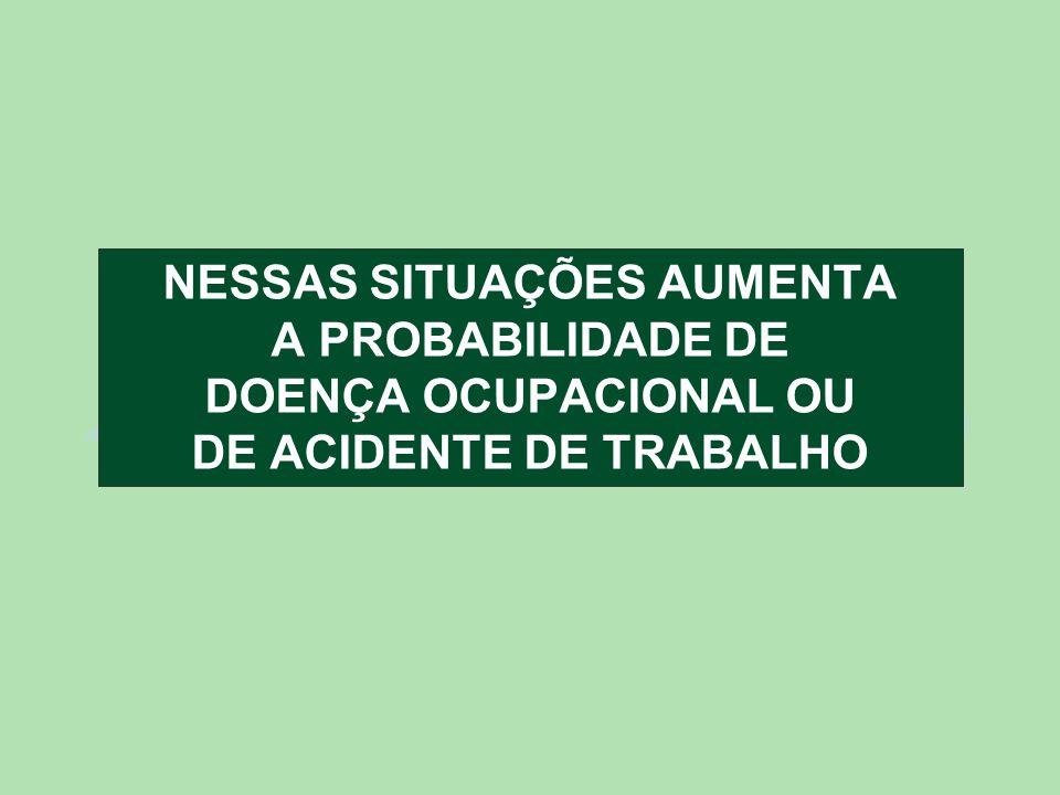 NESSAS SITUAÇÕES AUMENTA DE ACIDENTE DE TRABALHO