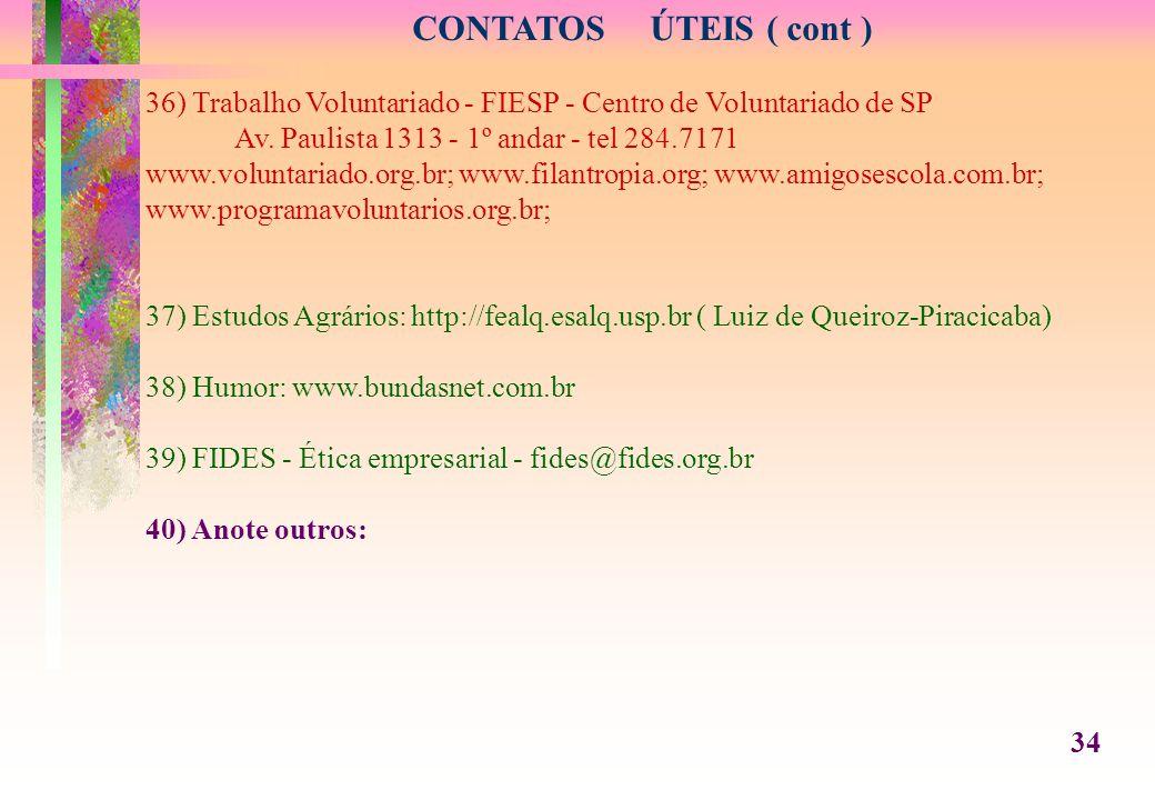 CONTATOS ÚTEIS ( cont ) 36) Trabalho Voluntariado - FIESP - Centro de Voluntariado de SP. Av. Paulista 1313 - 1º andar - tel 284.7171.