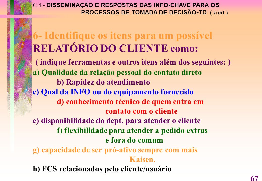 6- Identifique os itens para um possível RELATÓRIO DO CLIENTE como: