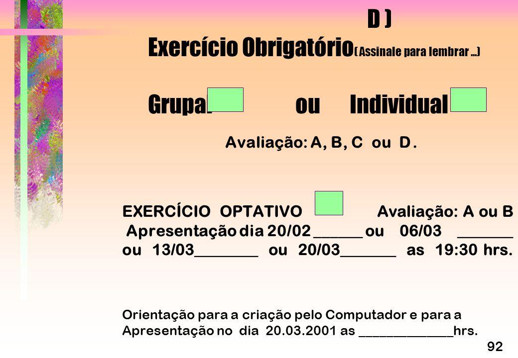 D ). Exercício Obrigatório( Assinale para lembrar. ). Grupal