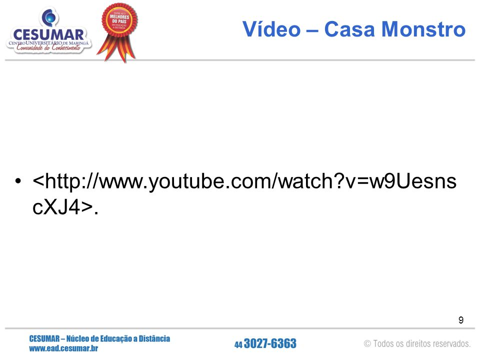 Vídeo – Casa Monstro <http://www.youtube.com/watch v=w9UesnscXJ4>.
