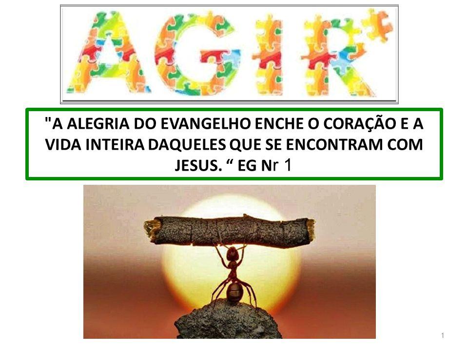 A ALEGRIA DO EVANGELHO ENCHE O CORAÇÃO E A VIDA INTEIRA DAQUELES QUE SE ENCONTRAM COM JESUS. EG Nr 1