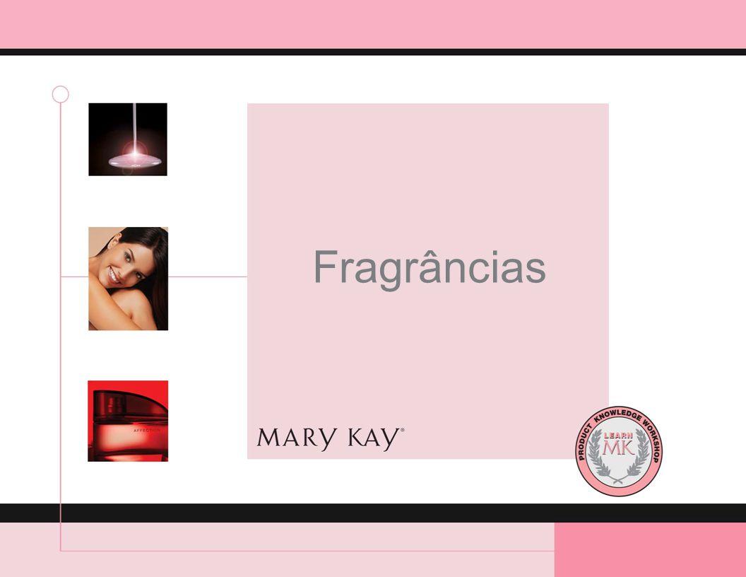 Fragrâncias Público-Alvo: Consultoras de Beleza Independentes e Diretoras de Vendas Independentes da Mary Kay.