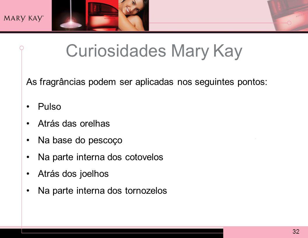 Curiosidades Mary Kay As fragrâncias podem ser aplicadas nos seguintes pontos: Pulso. Atrás das orelhas.