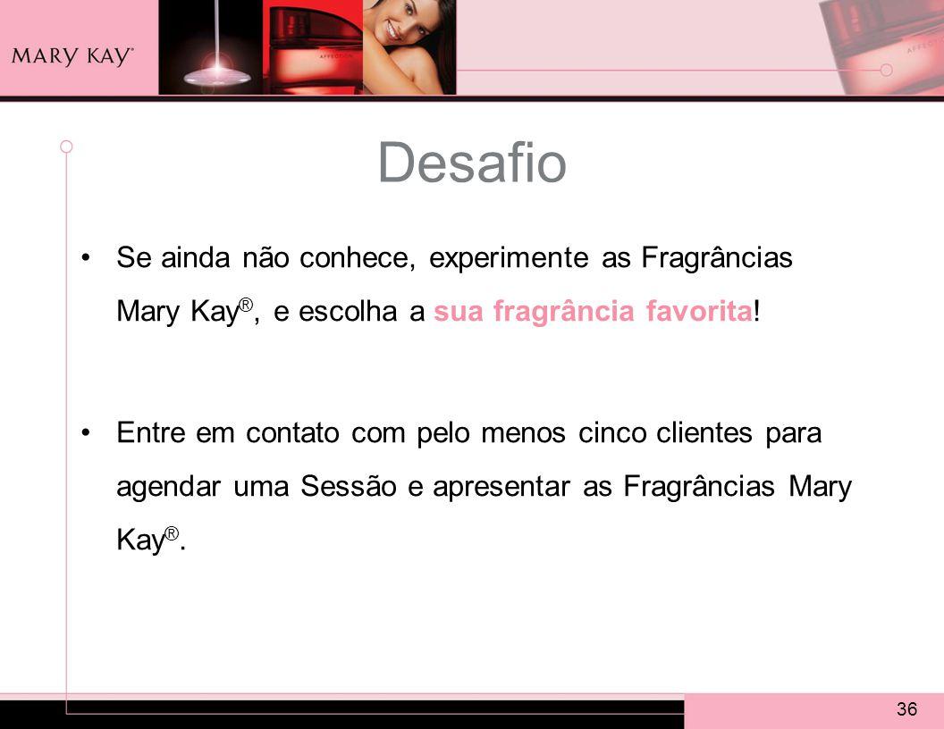 Desafio Se ainda não conhece, experimente as Fragrâncias Mary Kay®, e escolha a sua fragrância favorita!