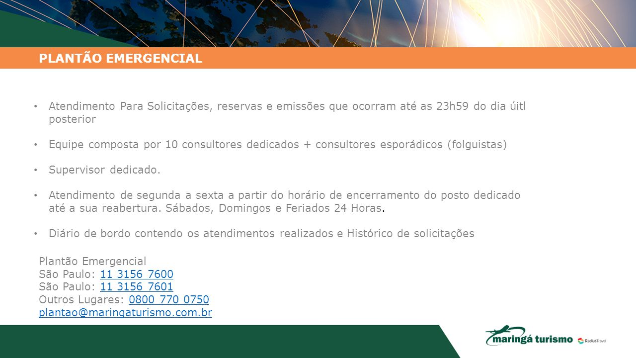 PLANTÃO EMERGENCIAL Atendimento Para Solicitações, reservas e emissões que ocorram até as 23h59 do dia úitl posterior.