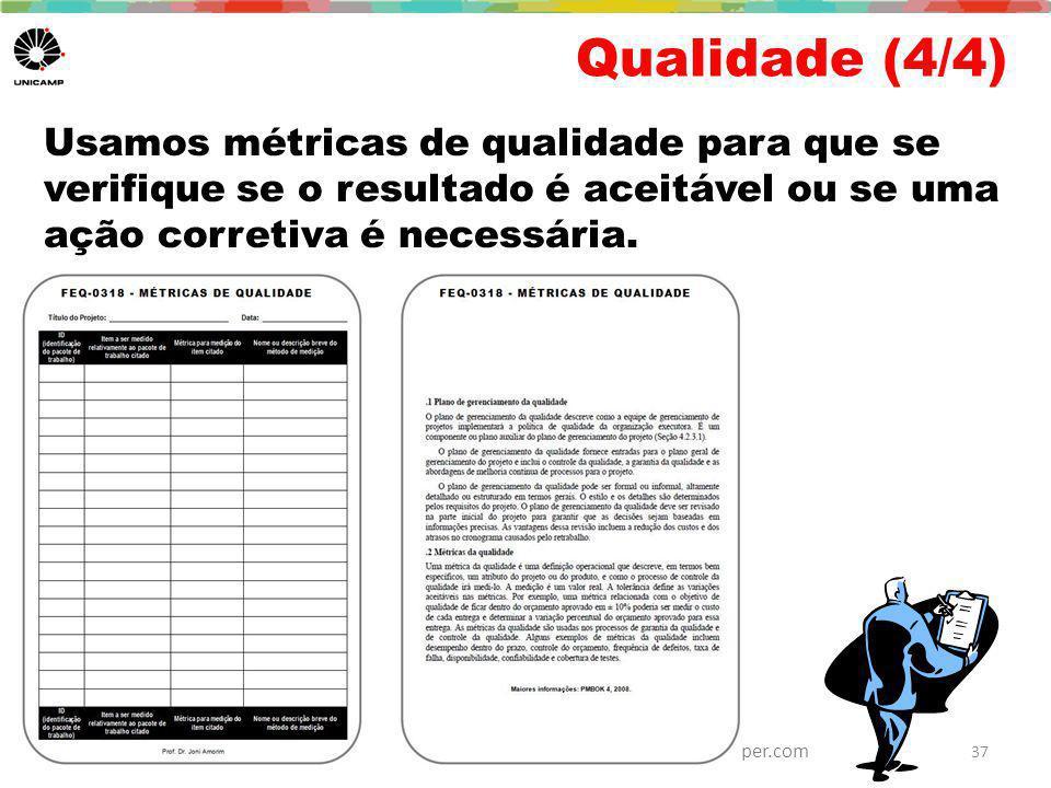Qualidade (4/4) Usamos métricas de qualidade para que se verifique se o resultado é aceitável ou se uma ação corretiva é necessária.