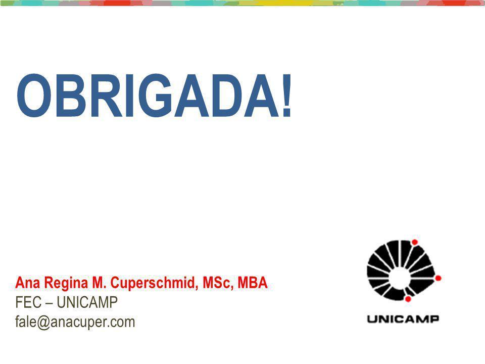 OBRIGADA! Ana Regina M. Cuperschmid, MSc, MBA FEC – UNICAMP