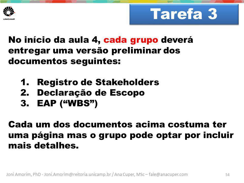 Tarefa 3 Dúvidas No início da aula 4, cada grupo deverá entregar uma versão preliminar dos documentos seguintes: