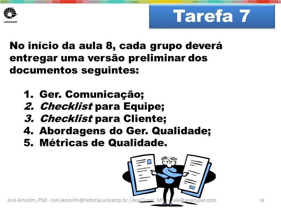 Tarefa 7 Dúvidas No início da aula 8, cada grupo deverá entregar uma versão preliminar dos documentos seguintes: