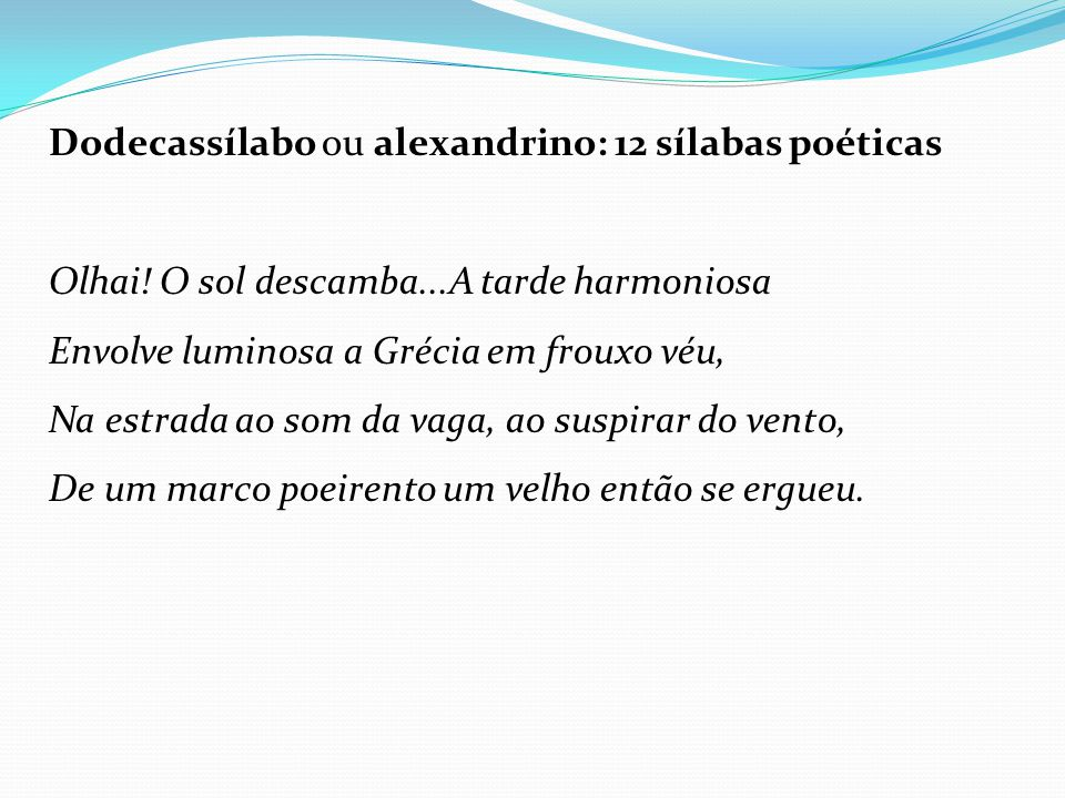 Dodecassílabo ou alexandrino: 12 sílabas poéticas Olhai.