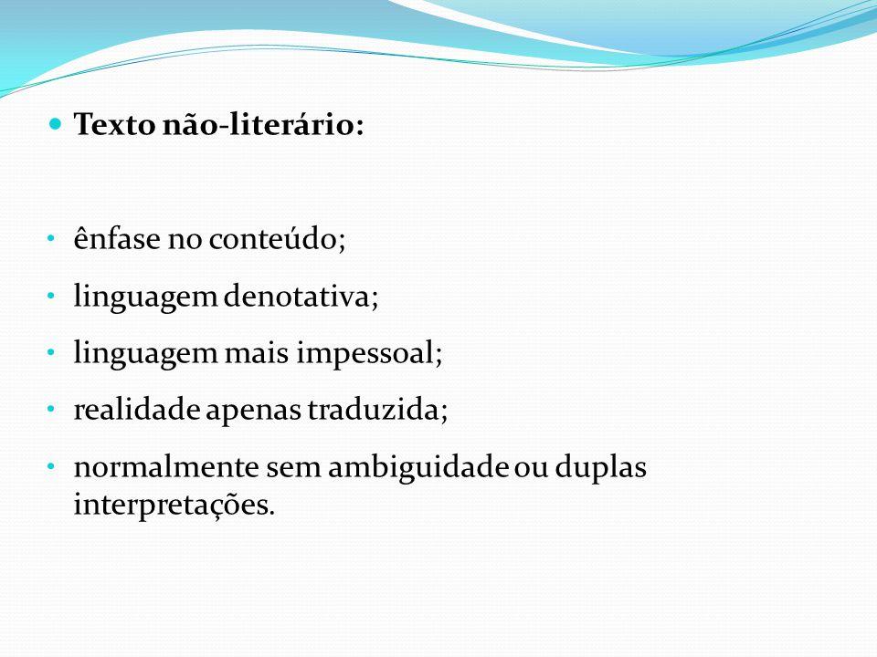 Texto não-literário: ênfase no conteúdo; linguagem denotativa; linguagem mais impessoal; realidade apenas traduzida;